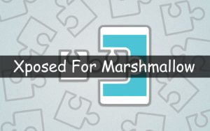 How to Install Xposed Framework on Android 6.0.1 Marshmallow