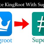 How to Replace Kingroot with SuperSU in Any Android